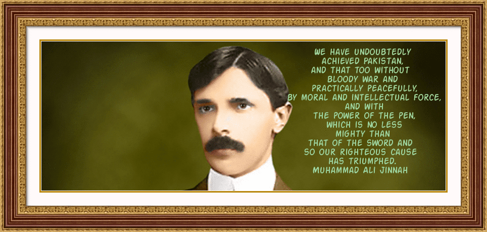 golden words of quaid e azam muhammad ali jinnah Muhammad ali jinnah, (also spelled mohammad or mahomed ali jinnah) (25 december 1876 - 11 september 1948 in karachi, present day pakistan) is the founder of pakistan after the partition of india , he became the governor general of pakistan.
